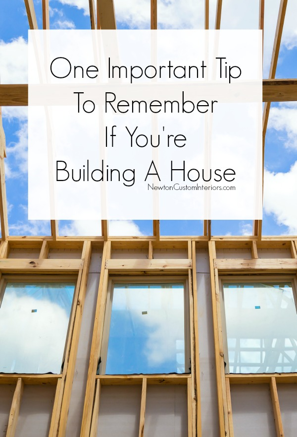 One Important Tip To Remember If You're Building A House