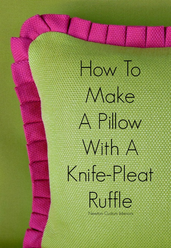 How To Make A Pillow With A Knife-Pleat Ruffle from NewtonCustomInteriors.com