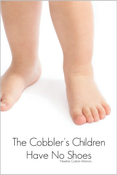 The Cobbler's Children Have No Shoes!
