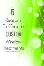 5 Reasons To Choose Custom Window Treatments
