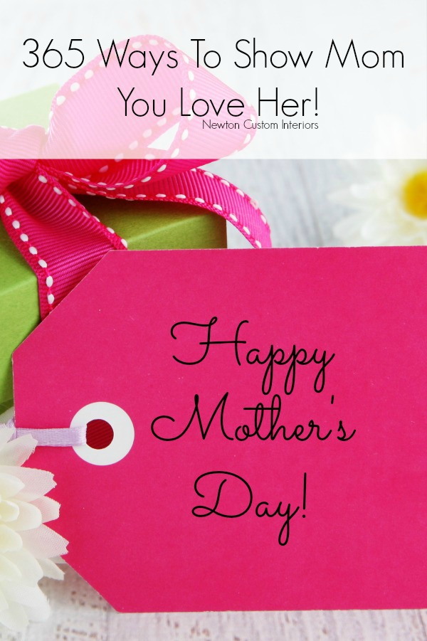 365 Ways To Show Mom You Love Her! From NewtonCustomInteriors.com
