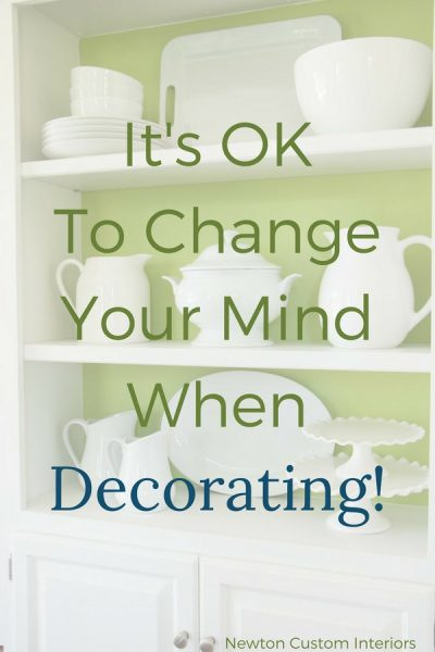 It's OK To Change Your Mind When Decorating!