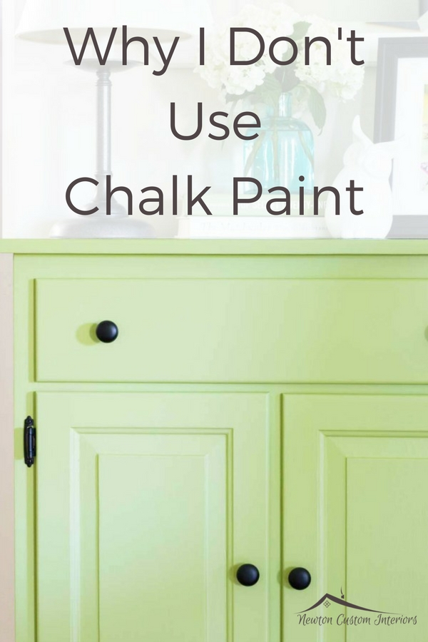Why I Don't Use Chalk Paint - Newton Custom Interiors